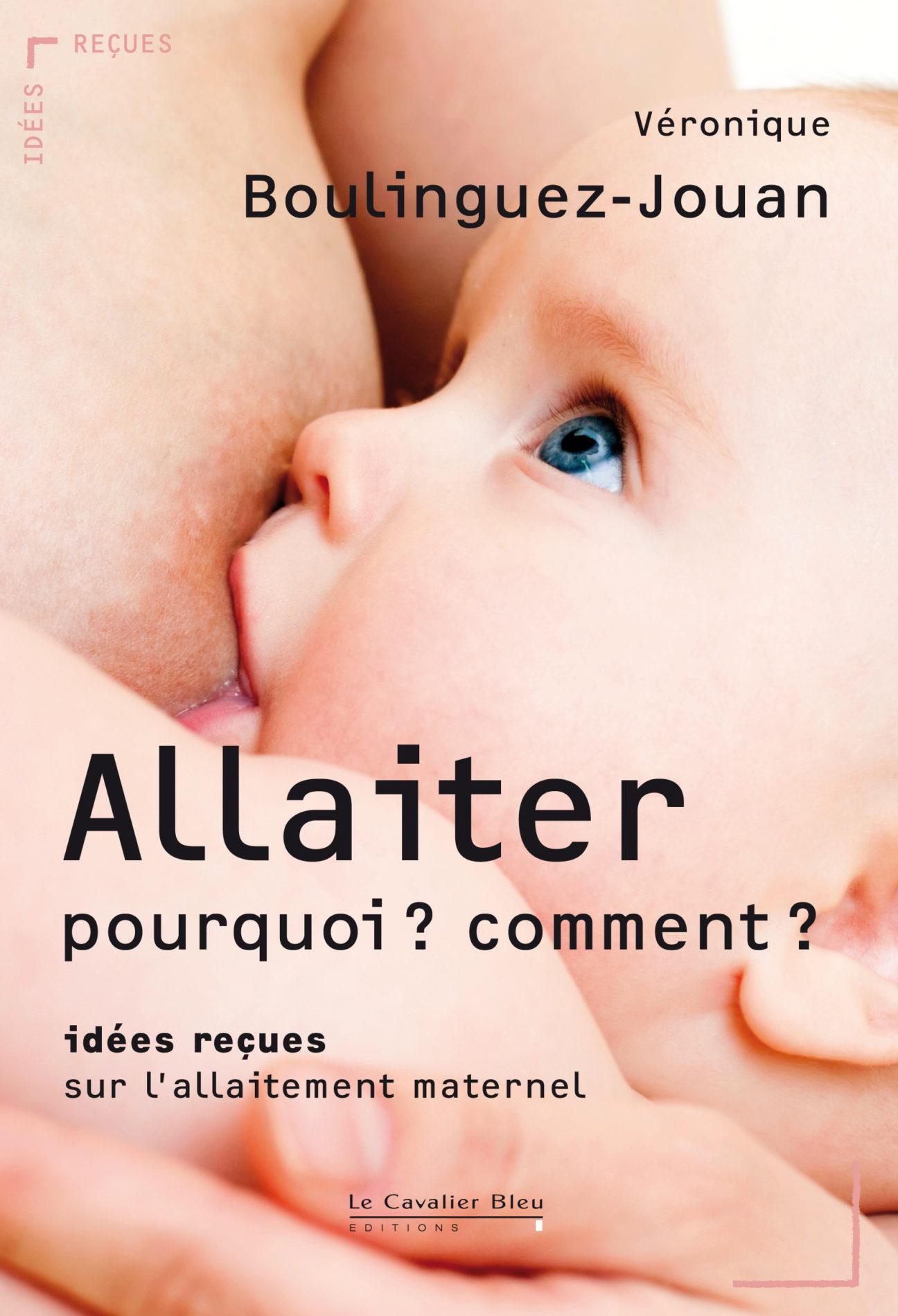 Couverture du livre Allaiter, pourquoi comment ?